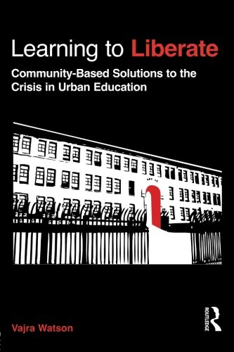 Learning to Liberate: Community-Based Solutions to the Crisis in Urban Education (Critical Social Thought), by Vajra Watson