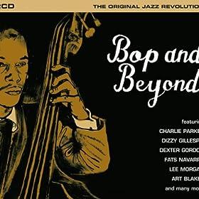 Bop And Beyond - The Original Jazz Revolution