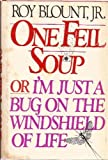 One Fell Soup or I'm Just a Bug on the Windshield of Life (0316100056) by Blount, Roy, Jr.