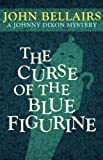 John Bellairs The Curse of the Blue Figurine (A Johnny Dixon Mystery: Book One)