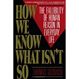 How We Know What Isn't So: The Fallibility of Human Reason in Everyday Life ~ Thomas Gilovich