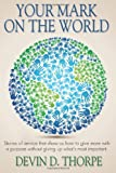 img - for Your Mark On The World: Stories of service that show us how to give more with a purpose without giving up what's most important. book / textbook / text book