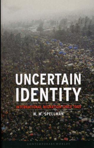 Uncertain Identity: International Migration since 1945 (Contemporary Worlds)