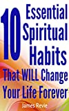 The 10 Essential Spiritual Habits That Will Change Your Life Forever