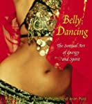 Belly Dancing: The Sensual Art of Ene...