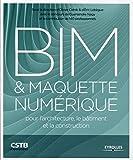 BIM et maquette num�rique: Pour l'architecture, le b�timent et la construction