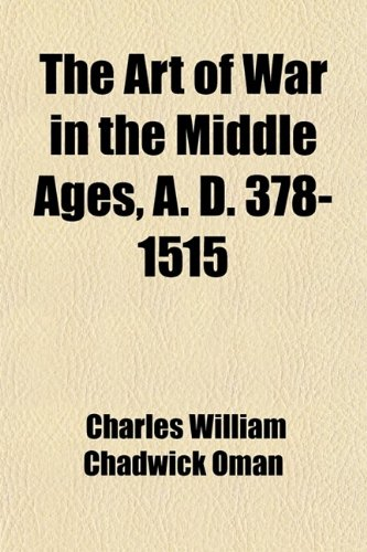 The Art of War in the Middle Ages, A.D. 378-1515