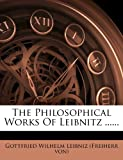 img - for The Philosophical Works Of Leibnitz ...... book / textbook / text book