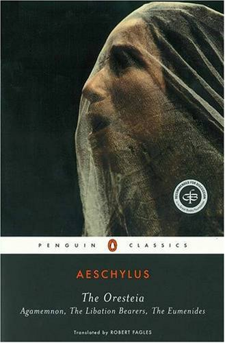 The Oresteia: Agamemnon; The Libation Bearers; The Eumenides (Penguin Classics)