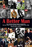 A Better Man: True American Heroes Speak to Young Men on Love, Power, Pride and What It Really Means to Be a Man