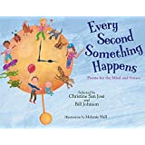 Every Second Something Happens: Poems for the Mind and Senses