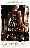 The Last Wife of Henry VIII: A Novel (0312374615) by Erickson, Carolly