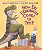 How Do Dinosaurs Count to Ten (0439649498) by Jane Yolen,Mark Teague,Mark (ILT) Teague