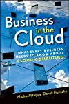 Business in the cloud : what every business needs to know about cloud computing