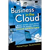 Business in the Cloud: What Every Business Needs to Know About Cloud Computing ~ Michael H. Hugos