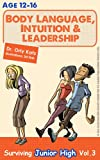 Body Language, Intuition & Leadership! Surviving Junior High (Teenager self help book)