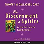 The Discernment of Spirits: An Ignatian Guide for Everyday Living | Timothy M. Gallagher