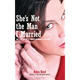 She's Not the Man I Married: My Life with a Transgender Husband ~ Helen Boyd