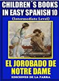 Children´s Books In Easy Spanish 10: El Jorobado de Notre Dame (Intermediate Level) (Spanish Readers For Kids Of All Ages!) (Spanish Edition)