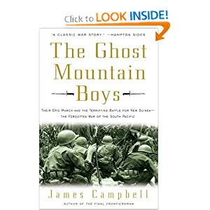The Ghost Mountain Boys  Their Epic March and the Terrifying Battle for New Guinea--The Forgotten War of the South Pacific