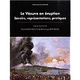 Le Vesuve en Eruption. Savoirs, Représentations, Pratiques