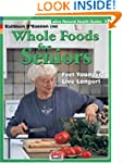 Whole Foods for Seniors: Feel Younger...