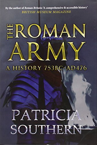The Roman Army: A History 753 BC - AD 476