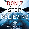 Don't Stop Believing: Why Living Like Jesus Is Not Enough Audiobook by Michael E. Wittmer Narrated by Adam Verner