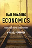 Railroading Economics: The Creation of the Free Market Mythology