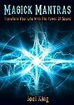 Magick Mantras: Transform Your Life W...