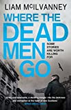 img - for Where the Dead Men Go (Conway Trilogy 2) by Liam McIlvanney (2-Oct-2014) Paperback book / textbook / text book