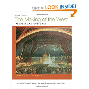 Making of the West, Volume II: Since 1500: Peoples and Cultures by Lynn Hunt, Thomas R. Martin, Barbara H. Rosenwein and Bonnie G. Smith