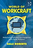 World of Workcraft: Rediscovering Motivation and Engagement in the Digital Workplace