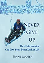 Never Give Up: How Determination Can Give You a Better Look at Life