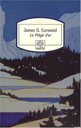 James Oliver Curwood - Le Piège d'or