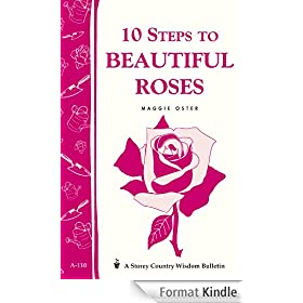 10 Steps to Beautiful Roses: Storey Country Wisdom Bulletin A-110 (English Edition)