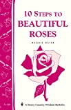 10 Steps to Beautiful Roses: Storey Country Wisdom Bulletin A-110