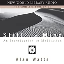 Still the Mind: An Introduction to Meditation (       UNABRIDGED) by Alan Watts Narrated by Alan Watts