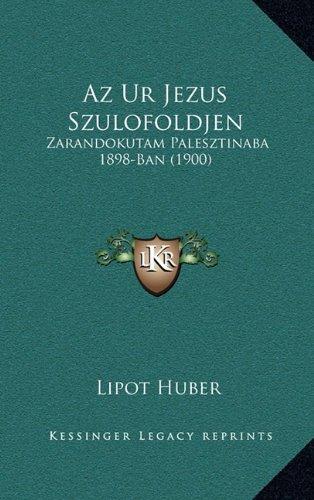 AZ Ur Jezus Szulofoldjen: Zarandokutam Palesztinaba 1898-Ban (1900)