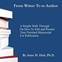 From Writer to Author: Prepare Your Manuscript for Publication Audiobook by Anne Haw Holt Narrated by Mark Sherfy