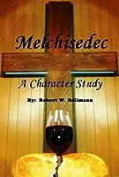 Melchisedec - A Character Study