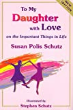 img - for To My Daughter with Love on the Important Things in Life - New Edition; expanded from 80 to 96 pages, new look cover and art; new ISBN (was -452-X) book / textbook / text book