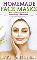 Homemade Face Mask: 30 DIY Face Mask Recipes for Gorgeous Skin (English Edition)