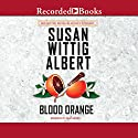 Blood Orange Audiobook by Susan Wittig Albert Narrated by Julia Gibson