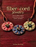 Ashley Bunting Fiber & Cord Jewelry: Easy to Make Projects Using Paracord, Hemp, Leather, and More