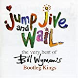 Bill Wyman's Bootleg Kings Jump Jive and Wail - The Very Best Of