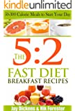 The 5:2 Fast Diet: Breakfast Recipes: 50-300 Calorie Meals to Start Your Day (The 5:2 Fast Diet Cookbooks Book 1) (English Edition)