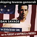 Skipping Towards Gomorrah: The Seven Deadly Sins and the Pursuit of Happiness in America (       UNABRIDGED) by Dan Savage Narrated by To Be Announced