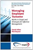 img - for Managing Employee Turnover: Myths to Dispel and Strategies for Effective Management (Human Resource Management and Organizational Behavior Collection) book / textbook / text book