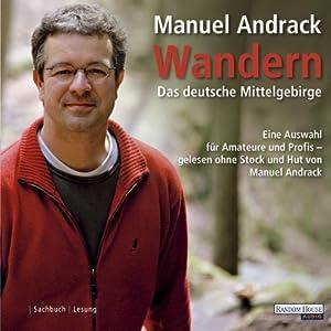Wandern: Das deutsche Mittelgebirge. Eine Auswahl für Amateure und Profis | [Manuel Andrack]